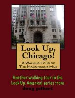 Cover for 'Look Up, Chicago! A Walking Tour of the Magnificent Mile'