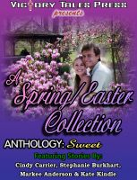Cover for 'A Spring/Easter Collection Anthology: Sweet'