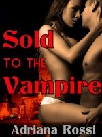 Cover for 'Sold to the Vampire (Paranormal Breeding Erotica) (Forced and Bred)'