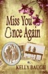 Miss You Once Again by Kelly Baugh
