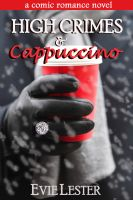 Cover for 'High Crimes and Cappuccino (A comic romance novel)'