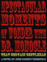 Cover for 'Spectacular Moments of Wonder with Dr. Monocle: That Certain Gentleman'