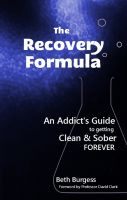 Cover for 'The Recovery Formula: An Addict's Guide to getting Clean and Sober Forever'