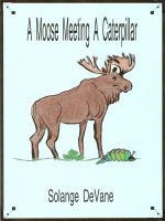 Cover for 'A Moose Meeting a Caterpillar'