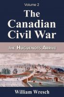 Cover for 'The Canadian Civil War  Volume 2- The Huguenots Arrive'