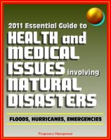 Cover for '2011 Essential Guide to Health and Medical Issues Involving Natural Disasters - Official Information for Individuals and Businesses on Dealing with Floods, Hurricanes, and other Emergencies'