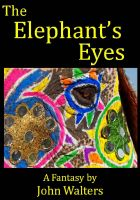 Cover for 'The Elephant's Eyes: A Fantasy'