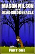 Mason Wilson And The Dead Bird Debacle - Part 1 by M.P. Jones
