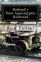 Cover for 'Roland`s Post Apocalyptic Railroad'