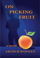 Cover for 'On Picking Fruit: A Novel'