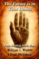 Cover for 'The Future is in Your Hands: Palm Reading Made Easy'