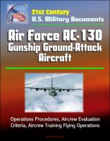 Cover for '21st Century U.S. Military Documents: Air Force AC-130 Gunship Ground-Attack Aircraft - Operations Procedures, Aircrew Evaluation Criteria, Aircrew Training Flying Operations'