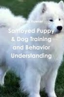 Cover for 'Samoyed Puppy & Dog Training and Behavior Understanding'