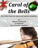 Cover for 'Carol of the Bells Pure sheet music for piano and soprano saxophone by Mykola Leontovych arranged by Lars Christian Lundholm'