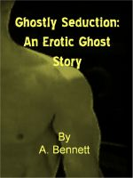 Cover for 'Ghostly Seduction:  An Erotic Ghost Story'