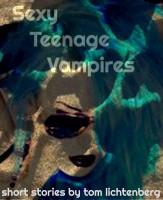 Tom Lichtenberg - Sexy Teenage Vampires