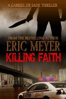 Cover for 'Killing Faith (A Gabriel De Sade Thriller)'