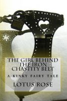 Cover for 'The Girl Behind the Iron Chastity Belt'