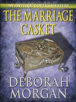 Cover for 'The Marriage Casket - An Antique Lover's Mystery'