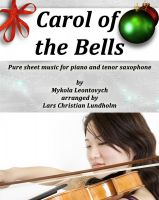 Cover for 'Carol of the Bells Pure sheet music for piano and tenor saxophone by Mykola Leontovych arranged by Lars Christian Lundholm'