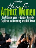 Cover for 'How To Attract Women - The Ultimate Guide To Building Magnetic Confidence and Attracting Beautiful Women'