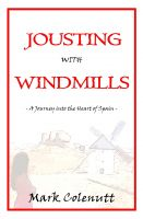 Cover for 'Jousting with Windmills - A Journey into the Heart of Spain'
