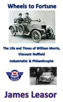 Cover for 'Wheels to Fortune: The Life and Times of William Morris, Viscount Nuffield'