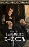 Cover for 'Tarnished Choices Book One'