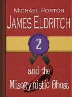 Cover for 'James Eldritch and the Misogynistic Ghost (#2)'