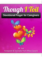 Cover for 'Though I Toil: Devotional Prayer for Caregivers'
