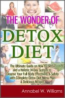 Cover for 'The Wonder of Detox Diet: The Ultimate Guide on How to Detox and a Holistic 14-Day System to Cleanse Your Full Body Effectively & Safely with Complete Detox Diet Menu Plan & Delicious Recipes'