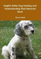 Cover for 'English Setter Dog Training and Understanding Their Behavior Book'