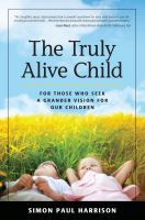 Cover for 'The Truly Alive Child: For Those Who Seek a Grander Vision for Our Children'