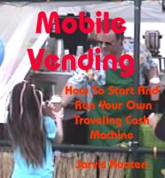 Cover for 'Mobile Vending - How To Start And Run Your Own Traveling Cash Machine'