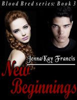Cover for 'Blood Bred Series Book 3: New Beginnings'