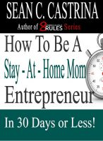 Cover for 'How to be a Stay-at-Home Mom Entrepreneur In 30 Days or Less'