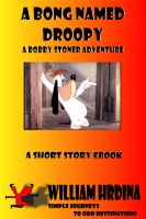 Cover for 'A Bong Named Droopy- A Bobby Stoner Adventure'