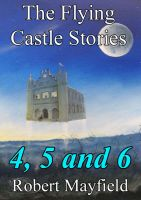 Cover for 'The Flying Castle Stories, 4, 5 and 6'
