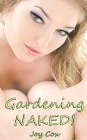 Cover for 'Gardening Naked! (Explicit Erotic Nudist Billionaire Garden Sex Fantasy)'