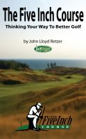 Cover for 'The Five Inch Course: Thinking Your Way To Better Golf'