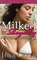 Cover for 'Milked by Royalty Part Four: A Royal Gangbang'