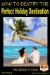 How to Identify the Perfect Holiday Destination by Colvin Tonya Nyakundi