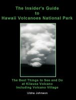 Cover for 'The Insider's Guide To Hawaii Volcanoes National Park, The Best Things to See and Do at Kilauea Volcano, Including Volcano Village'