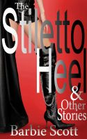 Cover for 'The Stiletto Heel & Other Stories'