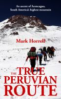 Cover for 'The True Peruvian Route: An ascent of Aconcagua, South America's highest mountain'