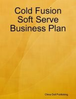 Cover for 'Cold Fusion Soft Serve Business Plan'