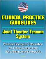 Cover for 'Joint Theater Trauma System Clinical Practice Guidelines - Practical Emergency Information for Critical Trauma Care, Burns, Compartment Syndrome, Wounds, Head and Spine (Emergency War Surgery Series)'