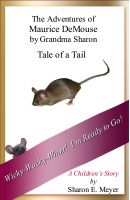 Cover for 'The Adventures of Maurice DeMouse by Grandma Sharon, Tale of a Tail'
