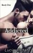 Addicted Book 1 by Lucia Jordan