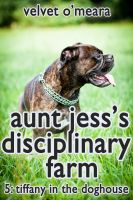 Cover for 'Aunt Jess's Disciplinary Farm: Tiffany in the Doghouse (Taboo Erotica)'